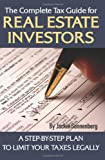 img - for The Complete Tax Guide for Real Estate Investors: A Step-By-Step Plan to Limit Your Taxes Legally book / textbook / text book