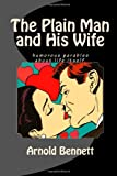 The Plain Man and His Wife, Arnold Bennett, 1495467775