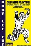 Siu Mui Fa Kyun - Small Plum-Blossom Boxing (Choy Lee Fut manuscripts Book 3)