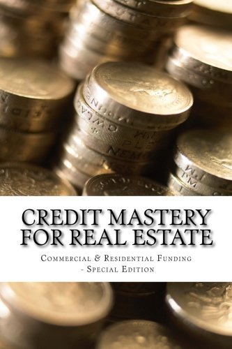 Credit Mastery for Real Estate: Commercial & Residential Funding - Special Edition (Credit Mastery Series) (Volume 5) by Richards Iron Dane