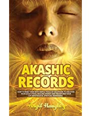 Akashic Records: How to Read Them with Simple Tools Of Ascension to Discover Your Soul's Path, Healing Energy and Transform Your Life with Radical Spiritual Awakening