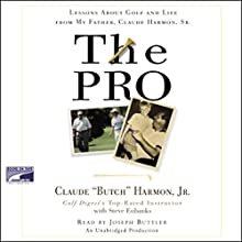 The Pro: Lessons from My Father About Golf and Life Audiobook by Claude Harmon Narrated by Joseph Buttler