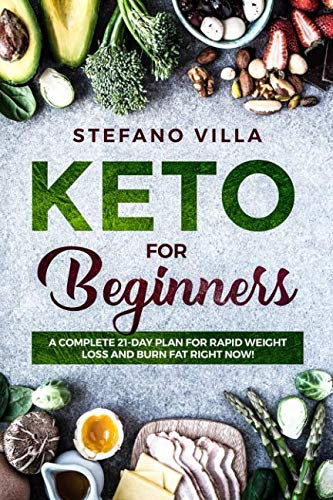 Villa Pot - Keto for Beginners:  A Complete 21-Day Plan for Rapid Weight Loss and Burn Fat Right Now!