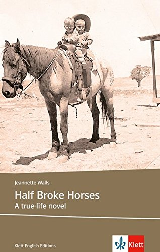 Half Broke Horses: Schulausgabe für das Niveau B2, ab dem 6. Lernjahr. Ungekürzter englischer Originaltext mit Annotationen (Klett English Editions)