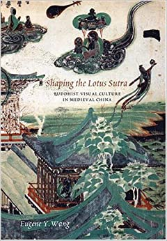 Book Shaping the Lotus Sutra: Buddhist Visual Culture in Medieval China by Eugene Y. Wang (2007-04-15)