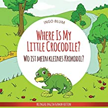 Where Is My Little Crocodile? - Wo ist mein kleines Krokodil?: English German Bilingual Children's picture Book