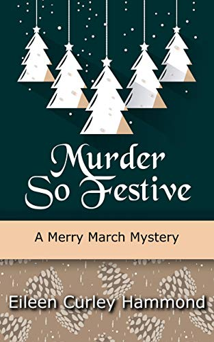 Murder So Festive: A Merry March Mystery (Merry March Mysteries Book 2) by [Curley Hammond, Eileen]