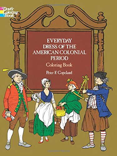 Colonial Fashions (Everyday Dress of the American Colonial Period Coloring Book (Dover Fashion Coloring Book))