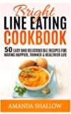 Bright Line Eating Cookbook: 50 Easy & Delicious BLE Recipes for Having Thinner, Happier and Healthier Life