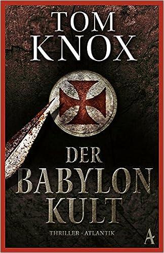 Tom Knox: Der Babylon Kult (Atlantik Verlag)