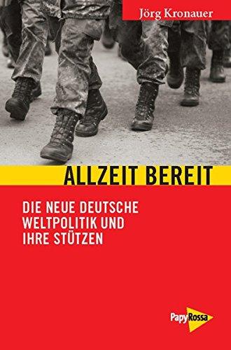 Allzeit bereit: Die neue deutsche Weltpolitik und Ihre Stützen (Neue Kleine Bibliothek)
