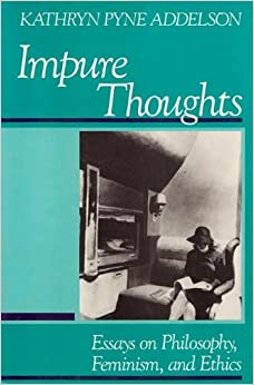 Book Impure Thoughts: Essays on Philosophy, Feminism, and Ethics