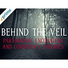 Behind The Veil - Paranormal Encounters and Conspiracy Theories