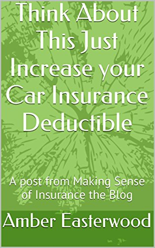 Think About This Just Increase your Car Insurance Deductible: A post from Making Sense of Insurance the Blog