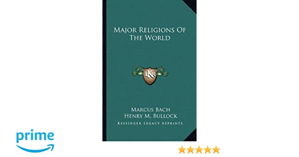 Major Religions Of The World Marcus Bach Henry M Bullock - Five major religions