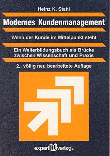 Modernes Kundenmanagement - Wenn der Kunde im Mittelpunkt steht: Ein Weiterbildungsbuch als Brücke zwischen Wissenschaft und Praxis (Praxiswissen Wirtschaft)