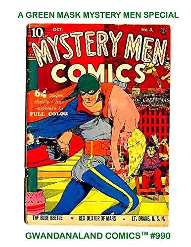 - A Green Mask Mystery Men Special: Gwandanaland Comics #990 --- A Specially-Requested Collection of Early Green Mask Stories