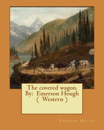 The covered wagon. By:  Emerson Hough (  Western )