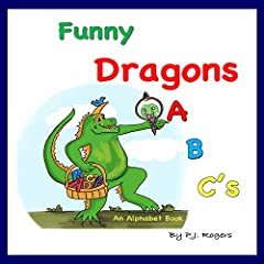 Funny Dragons ABCs: An Alphabet Book for Kids Ages 0-5 (Baby, Toddler and Preschool)