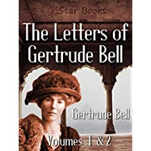 The Letters of Gertrude Bell: Volumes 1 and 2