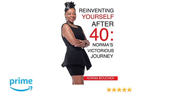 Reinventing Yourself After 40: Norma Boucher: 9781628384093 ...
