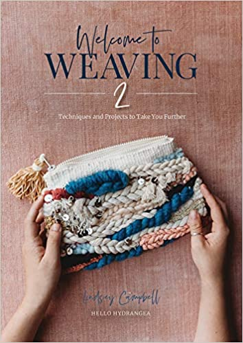 Welcome To Weaving 2 Techniques And Projects To Take You Further