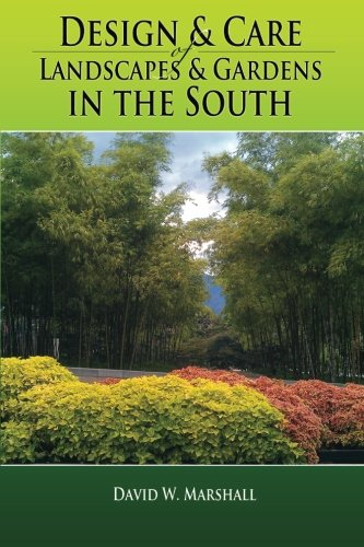 - Design & Care of Landscapes & Gardens in the South: Garden guide for Florida, Georgia, Alabama, Mississippi, Louisiana, Texas, North & South Carolina, ... herbs, fruits, lawns, flowers, and more.