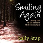 Smiling Again: Coming Back to Life and Faith After Brain Surgery | Sally Stap