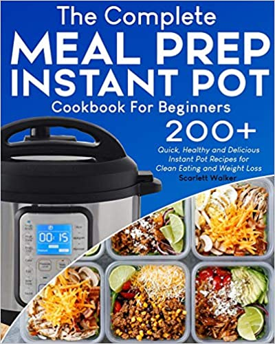 Quick Healthy and Delicious Instant Pot Recipes for Clean Eating and Weight Loss Meal Prep Instant Pot Cookbook 200