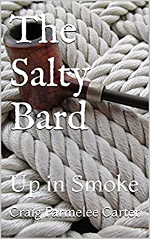 The Salty Bard: Up in Smoke by [Parmelee Carter, Craig]