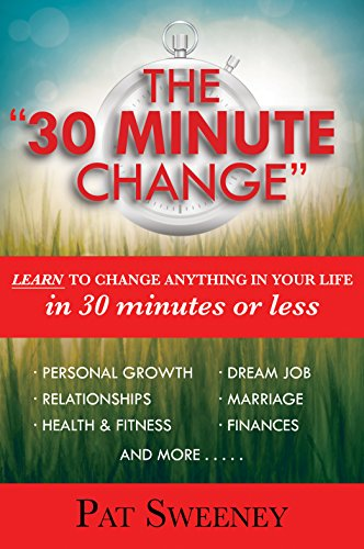 """The """"30 Minute Change"""": Learn To Change Anything In Your Life In 30 Minutes Or Less (Reprogramming the Subconscious Mind) cover"""