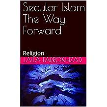 Secular Islam The Way Forward: Religion