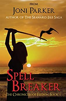 Spell Breaker: The Chronicles of Eledon Book One by [Parker, Joni]