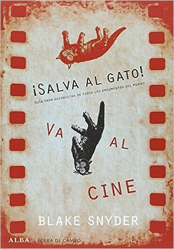 ¡Salva al gato! va al cine : guía para guionistas de todos los argumentos del mundo: Blake Snyder: 9788490652220: Amazon.com: Books