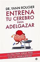 Entrena Tu Cerebro Para Adelgazar (Psicología Y