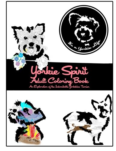 Download Yorkie Spirit Adult Coloring Book: An Exploration of the Indomitable Yorkshire Terrier (It's a Yorkie Life Crafts) PDF