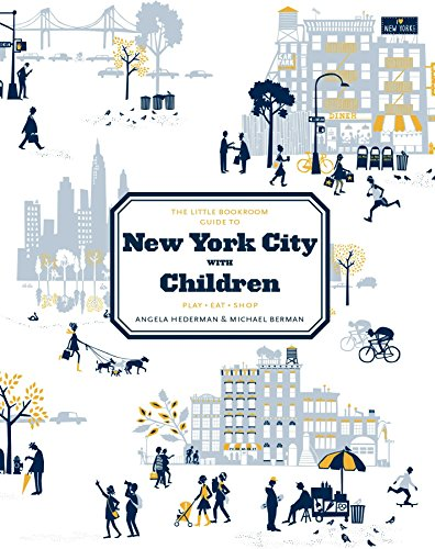 The Little Bookroom Guide to New York City with Children: Play, Eat, Shop