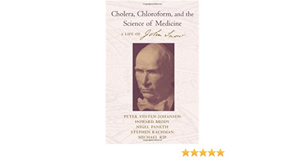 Cholera, Chloroform, and the Science of Medicine: A Life of John Snow
