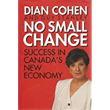 NO SMALL CHANGE: SUCCESS IN CANADA'S NEW ECONOMY