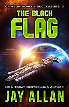 The Black Flag (Crimson Worlds Successors Book 3) by [Allan, Jay]