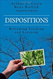 Dispositions : Reframing Teaching and Learning, Costa, Arthur L. (Lewis) and Kallick, Bena J., 1483339106