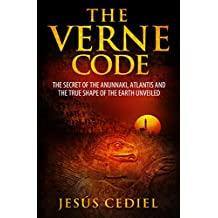 THE VERNE CODE: THE SECRET OF THE ANUNNAKI,ATLANTIS AND THE TRUE SHAPE OF THE EARTH UNVEILED