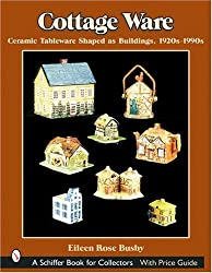 Cottage Ware: Ceramic Tableware Shaped As Buildings, 1920s-1990s (Schiffer Book for Collectors)