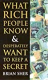 img - for What Rich People Know & Desperately Want to Keep a Secret book / textbook / text book