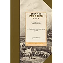 California: A Trip across the Plains in the Spring of 1850 being a Daily Record of Incidents of the Trip ... and Containing Valuable Information to Emigrants