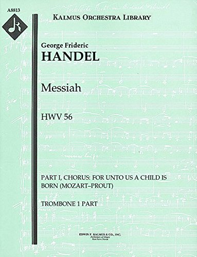 Messiah, HWV 56 (Part I, Chorus: For unto us a child is born (Mozart–Prout)): Trombone 1, 2 and 3 parts (Qty 2 each) [A8813]