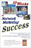 10 Weeks to Network Marketing Success : The Secrets to Launching Your Very Own Million-Dollar Organization in a 10-Week Business-Building and Personal-Development Self-Study Course, Rubino, Joe, 0972884033