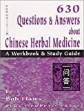 630 Questions & Answers About Chinese Herbal Medicine: A Workbook & Study Guide