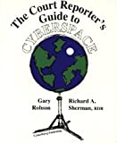 The Court Reporter's Guide to Cyberspace, Richard A. Sherman and Gary Robson, 0965151808