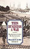 This Business of War, William G. Le Duc, 0873515080